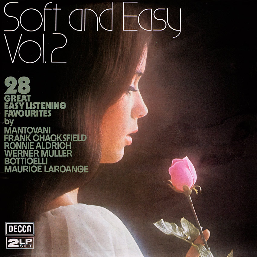 Soft and Easy Vol. 2 - Various Artists including Mantovani & His Orchestra, Frank Chacksfield & His Orchestra, Botticelli & His Orchestra, Maurice Larcange With The Claude Martine Orchestra, Ronnie Aldrich & His Two Pianos, Werner Müller And His Orchestra